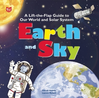 Earth and Sky: A Lift-the-Flap Guide to Our World and Solar System