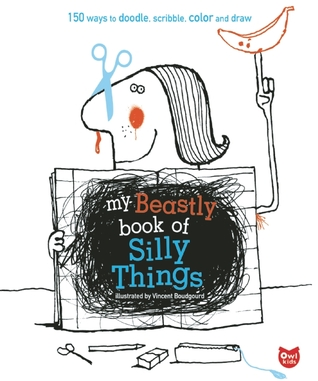 My Beastly Book of Silly Things: 150 Ways to Doodle, Scribble, Color and Draw