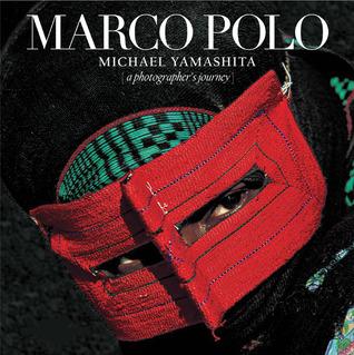 Marco Polo: A Photographer's Journey por Michael Yamashita, Gianni Guadalupi