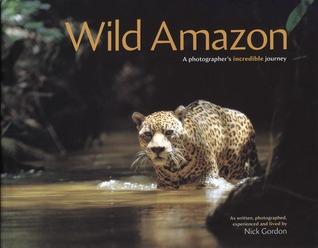 Wild Amazon: A Photogaphers Incredible Journey
