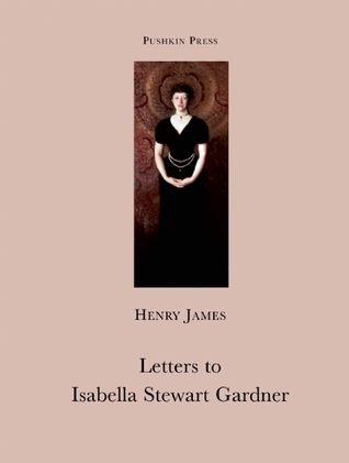 Letters to Isabella Stewart Gardner by Henry James