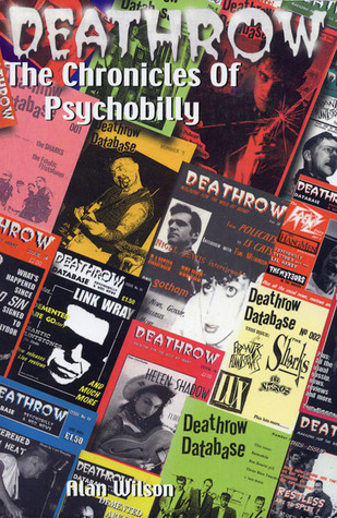 Deathrow: The Chronicles of Psychobilly: The Very Best of Britain's Essential Psycho Fanzine Issues 1-38