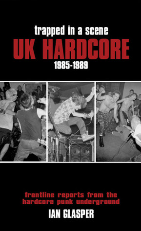 Descargar Trapped in a scene: uk hardcore 1985–1989: frontline reports from the hardcore punk underground epub gratis online Ian Glasper
