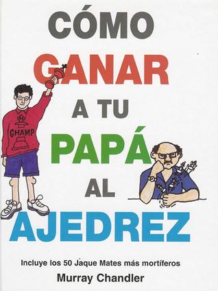 Como Ganar a Tu Papa Al Ajedrez