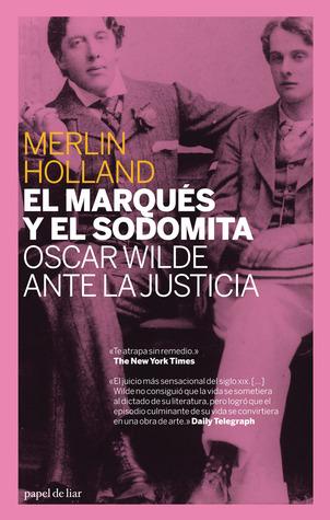 El marqués y el sodomita: Oscar Wilde ante la justicia