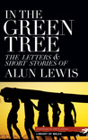 In the Green Tree: The LettersShort Stories of Alun Lewis