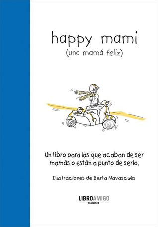 Happy mami (una mamá feliz): Un libro para las que acaban de ser mamás o están a punto de serlo