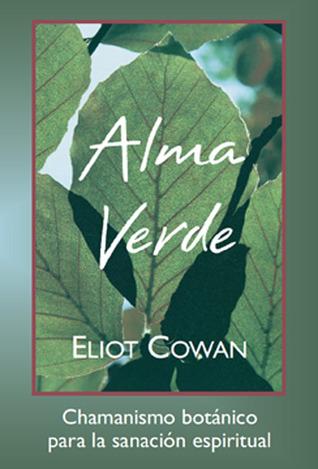 Alma Verde: Chamanismo botanico para la sanacion espiritual