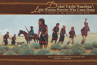 Dzání Yázhí Naazbaa': Little Woman Warrior Who Came Home: A Story of the Navajo Long Walk