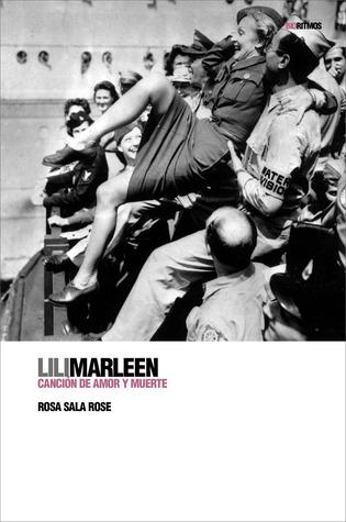 Lili Marleen: Canción de amor y muerte por Rosa Sala Rose