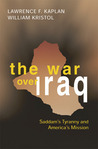 The War Over Iraq: Saddam's Tyranny and America's Mission