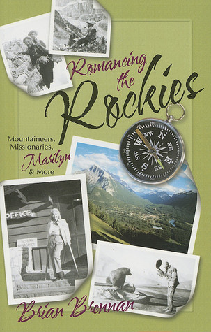 Romancing the Rockies: Mountaineers, Missionaries, Marilyn, and More