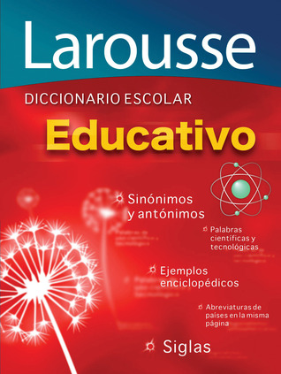 Diccionario Escolar Educativo: Larousse Educational School Dictionary por Larousse