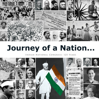 Journey of a Nation . . .: Indian National Congress: 125 Years