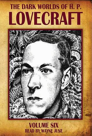 The Dark Worlds of H.P. Lovecraft, Vol 6