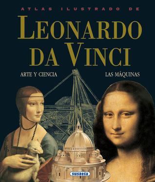 Atlas ilustrado de Leonardo da Vinci: Arte y ciencia, las máquinas