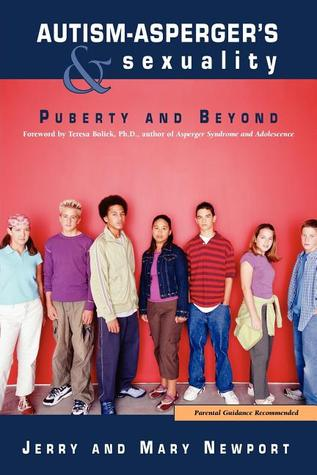 Autism-Asperger's & Sexuality: Puberty and Beyond