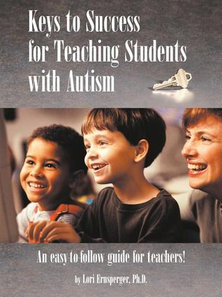 Ebook Keys to Success for Teaching Students with Autism by Lori Ernsperger TXT!