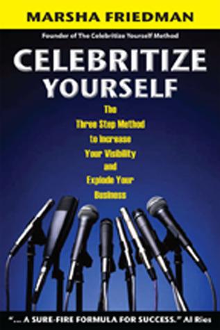 Celebritize Yourself by Marsha Friedman