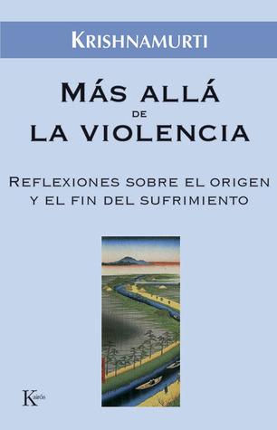 Más allá de la violencia: Reflexiones sobre el origen y el fin del sufrimiento