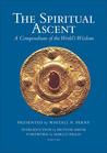 The Spiritual Ascent: A Compendium of the World's Wisdom