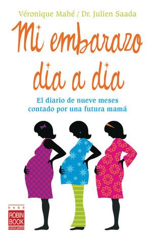 Mi embarazo día a día: El diario de nueve meses contado por una futura mamá