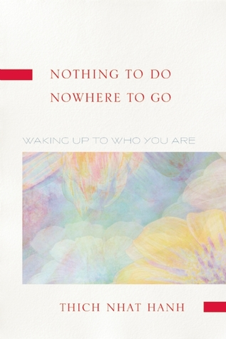 Nothing to Do, Nowhere to Go by Thich Nhat Hanh