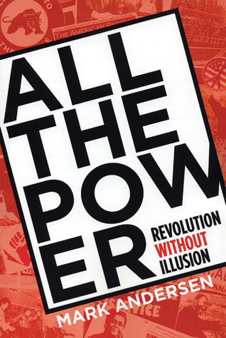 All the Power: Revolution Without Illusion
