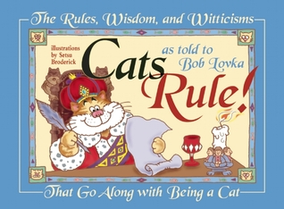 Cats Rule!: The Rules, Wisdom, and Witticisms That Go Along with Being a Cat