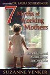 7 Myths of Working Mothers by Suzanne Venker