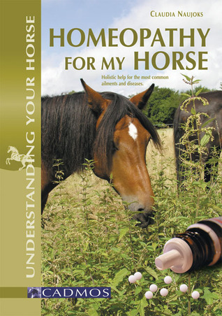 Homeopathy for My Horse: Holistic Help for the Most Common Ailments and Diseases