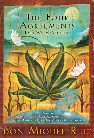 The Four Agreements Toltec Wisdom Collection The Four Agreements