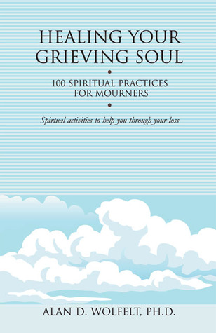Healing Your Grieving Soul: 100 Spiritual Practices for Mourners
