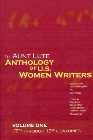 The Aunt Lute Anthology of U.S. Women Writers, Volume One: 17th through 19th Centuries