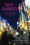 Tokyo Fragments: Short Stories of Modern Tokyo by Five of Japan's Leading Contemporary Writers