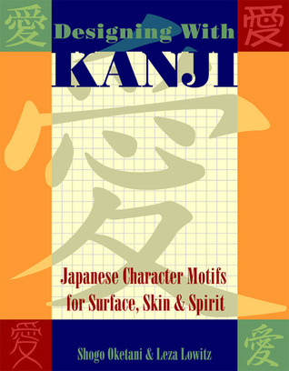 Designing with Kanji: Japanese Character Motifs for Surface, Skin & Spirit