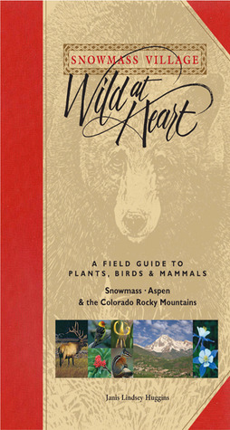 Snowmass Village Wild at Heart, 2nd: A Field Guide to Plants, Birds & Mammals of Snowmass/Aspen and the Colorado Rocky Mountains
