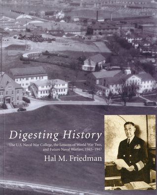 Digesting History: The U.S. Naval War College, the Lessons of World War Two, and Future Naval Warfare, 1945-1947
