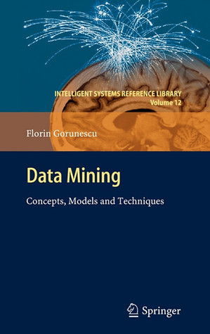 Data Mining: Concepts, Models And Techniques