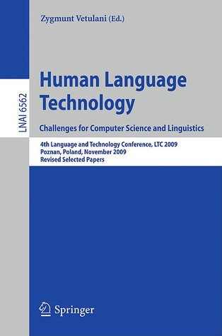 Human Language Technology. Challenges for Computer Science and Linguistics: 4th Language and Technology Conference, LTC 2009, Roznan, Poland, November 6-8, 2009 Revised Selected Papers