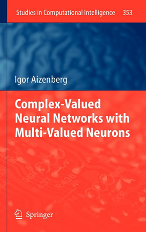 Complex Valued Neural Networks With Multi Valued Neurons (Studies In Computational Intelligence)