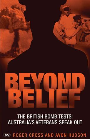 Beyond Belief: The British Bomb Tests: Australia's Veterans Speak Out