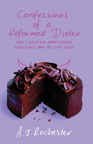 Confessions of a Reformed Dieter by A.J. Rochester