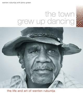 The Town Grew Up Dancing by Wenten Rubuntja