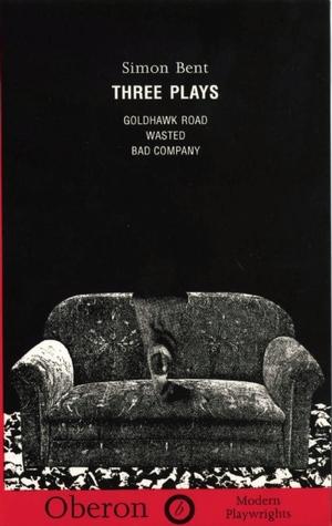Three Plays: Goldhawk Road, Wasted, Badcompany