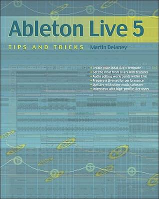 Ableton Live 5 Tips and Tricks by Martin Delaney
