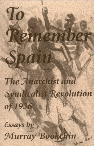 To Remember Spain: The Anarchist and Syndicalist Revolution of 1936