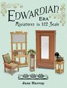 Edwardian Era: Miniatures in 1:12 scale