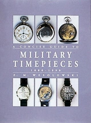 The Concise Guide to Military Timepieces 1880-1990