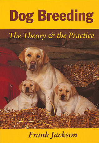 Dog Breeding: The Theory the Practice
